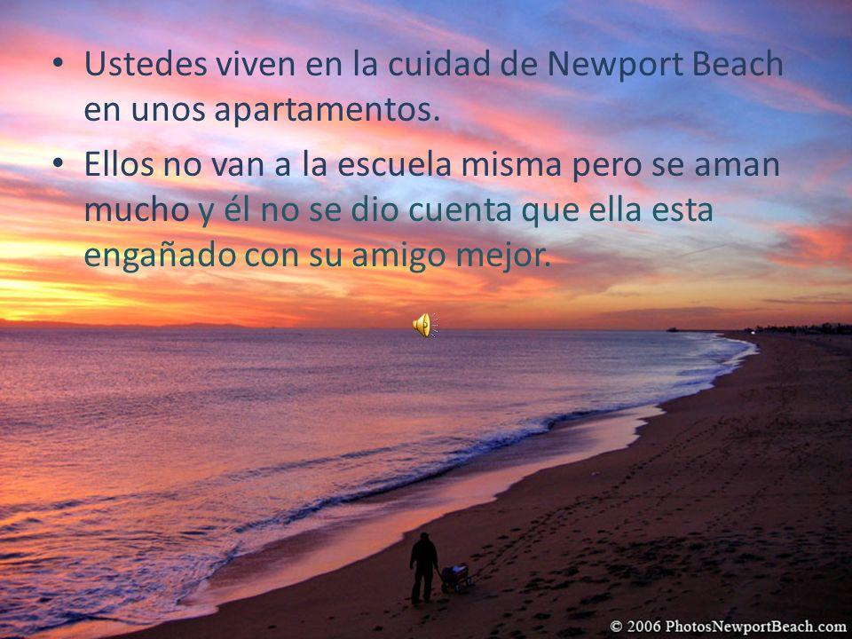 Ustedes viven en la cuidad de Newport Beach en unos apartamentos.