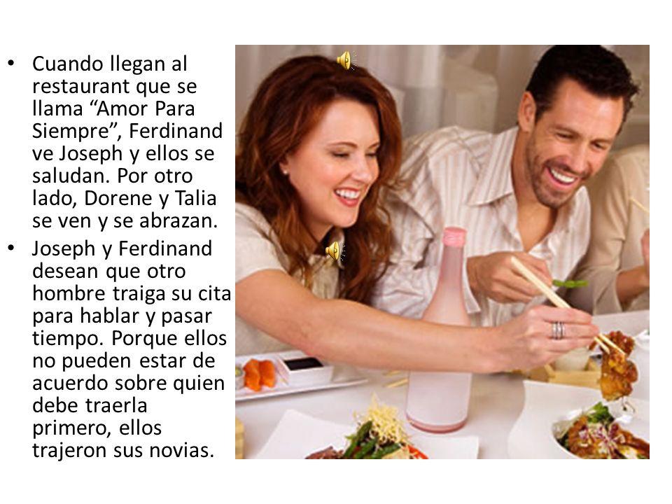 Cuando llegan al restaurant que se llama Amor Para Siempre, Ferdinand ve Joseph y ellos se saludan.