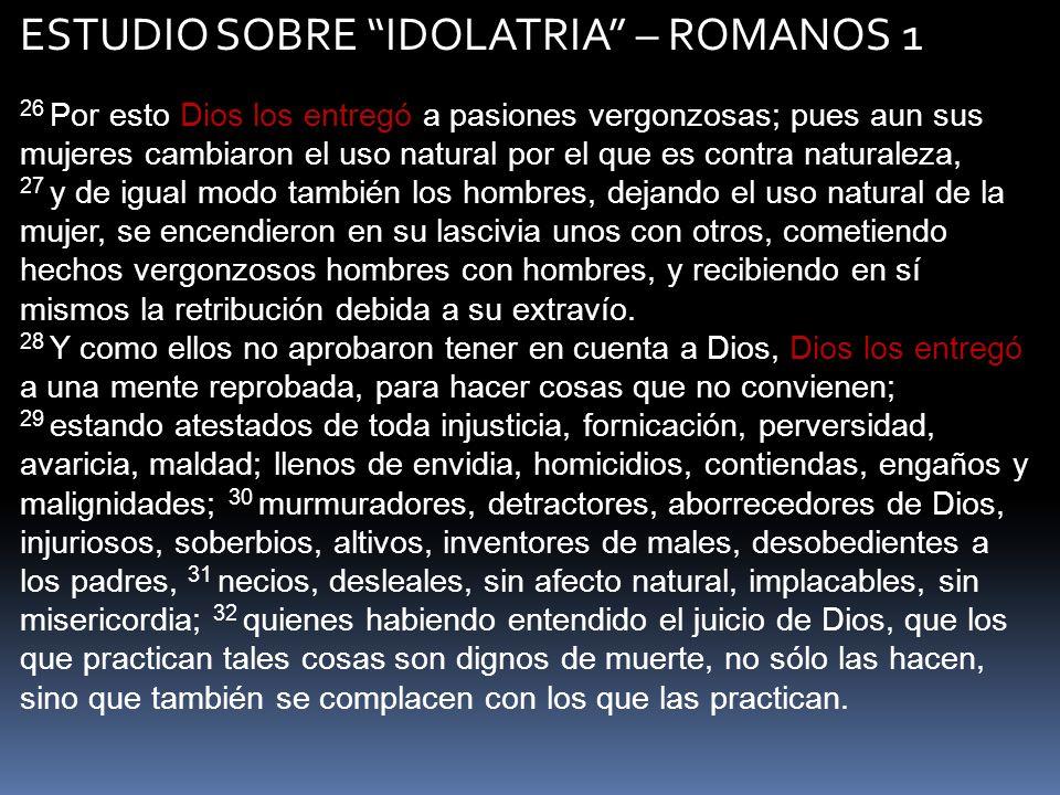ESTUDIO SOBRE IDOLATRIA – ROMANOS 1 Idolatria viene de eidolatria = ________ + __________ Idolatria es el resultado de la respuesta errónea a la ___________________ de Dios.