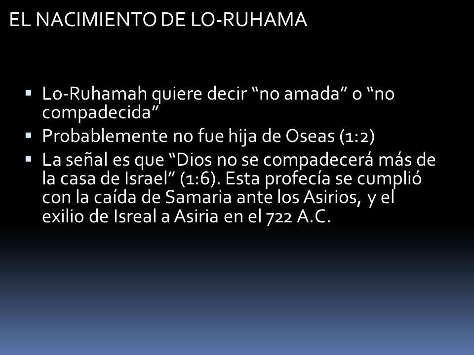 EL NACIMIENTO DE LO-AMMI Lo-Ammi quiere decir no pueblo mío Seguramente no hijo de Oseas El Señor iría a abandonar a su pueblo temporariamente.