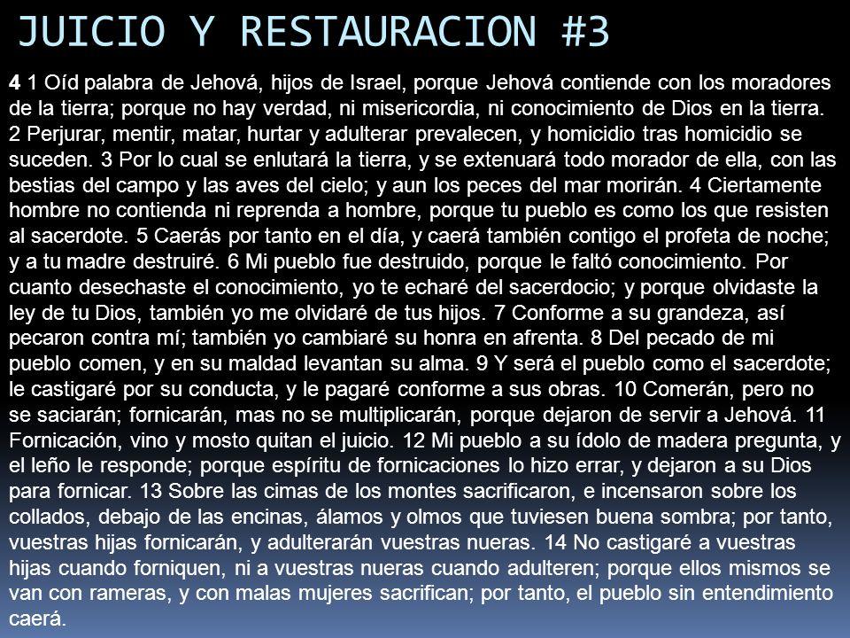 JUICIO Y RESTAURACION #3 15 Si fornicas tú, Israel, a lo menos no peque Judá; y no entréis en Gilgal, ni subáis a Bet-avén, ni juréis: Vive Jehová.