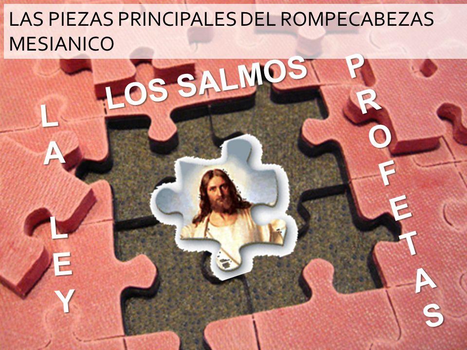 LAS PIEZAS PRINCIPALES DEL ROMPECABEZAS MESIANICO LALALEYLEYLALALEYLEY P PPROFETASROFETASPPROFETASROFETAS LOS SALMOS