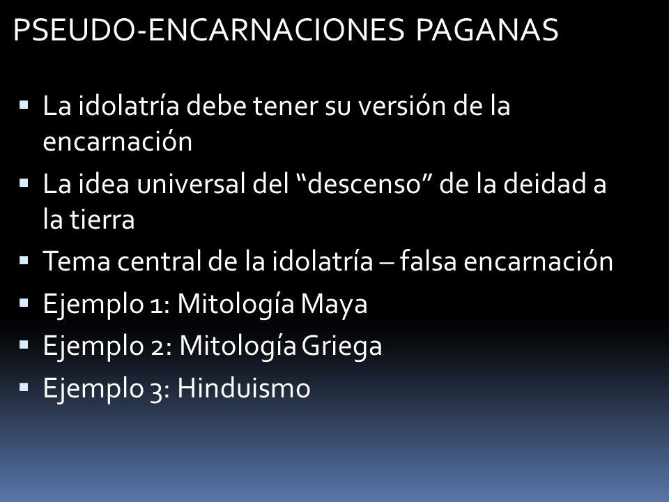 PSEUDO-ENCARNACIONES PAGANAS La idolatría debe tener su versión de la encarnación La idea universal del descenso de la deidad a la tierra Tema central