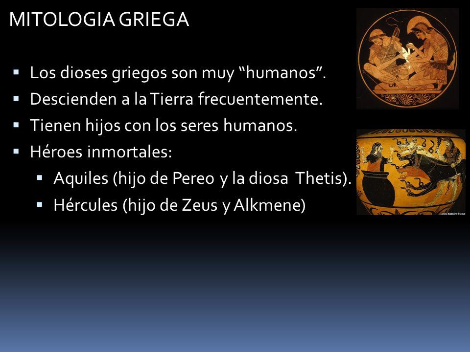 MITOLOGIA GRIEGA Los dioses griegos son muy humanos. Descienden a la Tierra frecuentemente. Tienen hijos con los seres humanos. Héroes inmortales: Aqu