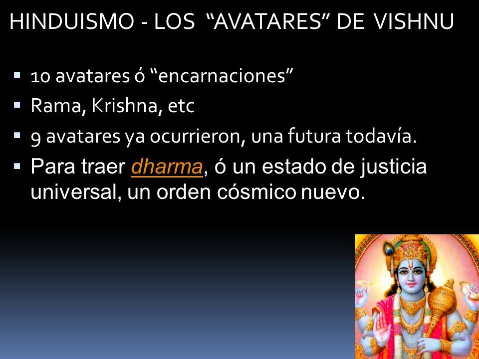 HINDUISMO - LOS AVATARES DE VISHNU 10 avatares ó encarnaciones Rama, Krishna, etc 9 avatares ya ocurrieron, una futura todavía. Para traer dharma, ó u