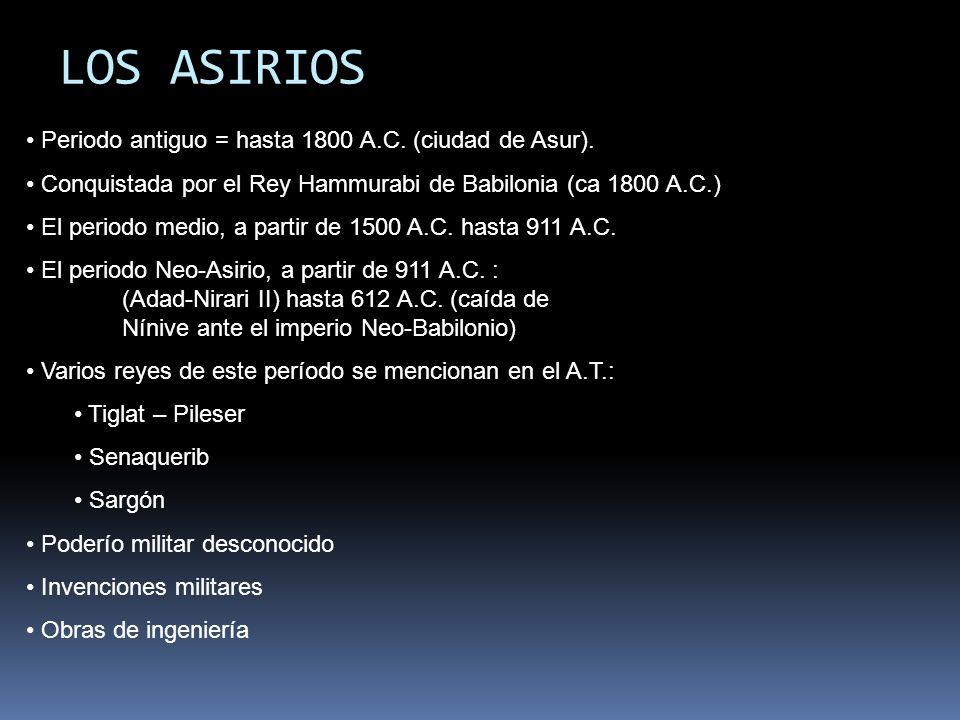 LOS ASIRIOS Periodo antiguo = hasta 1800 A.C.(ciudad de Asur).