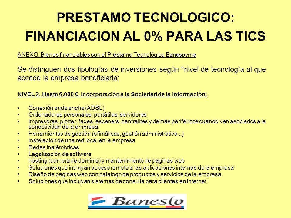 PRESTAMO TECNOLOGICO: FINANCIACION AL 0% PARA LAS TICS ANEXO.