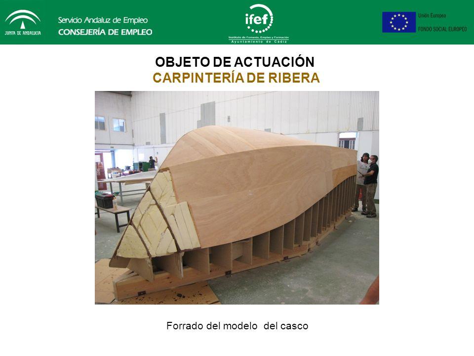 OBJETO DE ACTUACIÓN CARPINTERÍA DE RIBERA Finalización del forrado del modelo del casco, así como el relleno de poliuretano y foam en las zonas de pro
