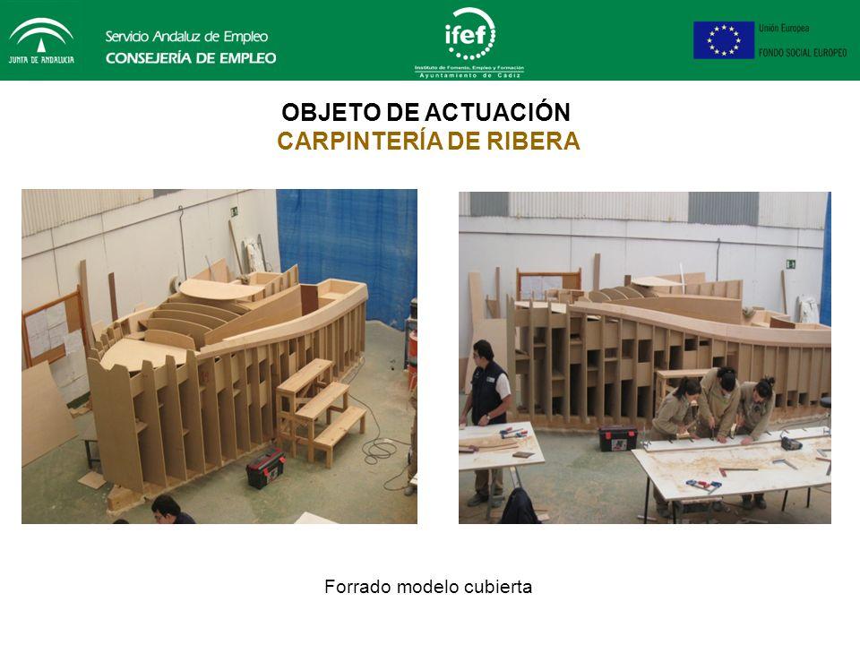 OBJETO DE ACTUACIÓN CARPINTERÍA DE RIBERA Fabricación y colocación de elementos del forrado en el modelo de la cubierta