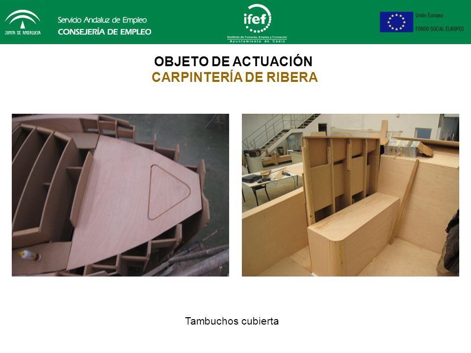 OBJETO DE ACTUACIÓN CARPINTERÍA DE RIBERA Construcción de receptáculos para tambuchos de fondeo, cubierta y asientos