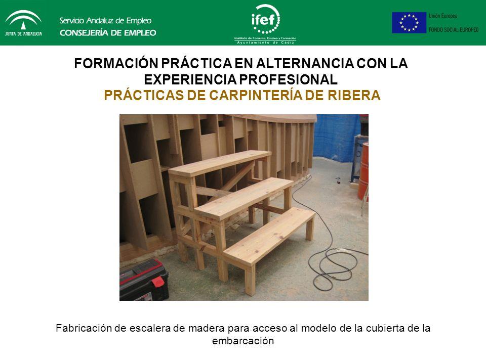 FORMACIÓN PRÁCTICA EN ALTERNANCIA CON LA EXPERIENCIA PROFESIONAL PRÁCTICAS DE CARPINTERÍA DE RIBERA Construcción de maquetas individuales de embarcaci