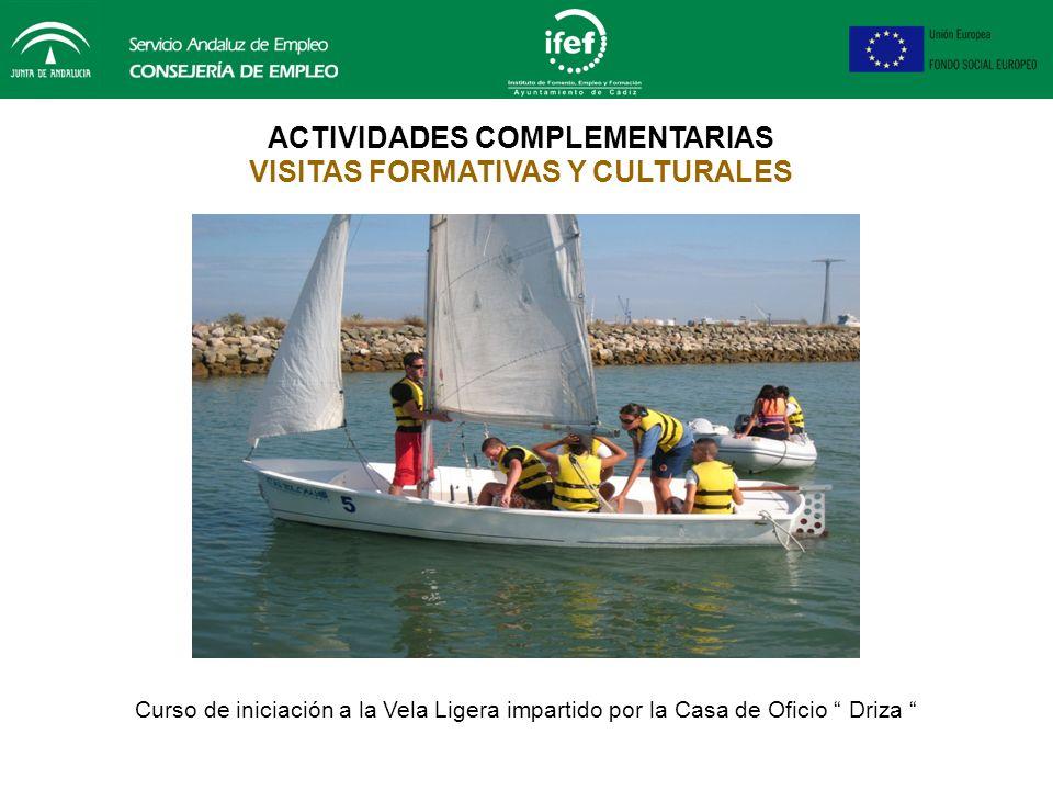 ACTIVIDADES COMPLEMENTARIAS VISITAS FORMATIVAS Y CULTURALES Curso de iniciación a la Vela Ligera impartido por la Casa de Oficio Driza