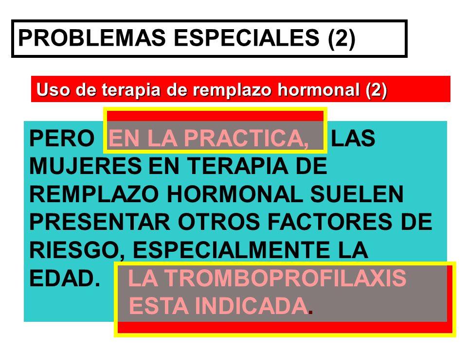 PROBLEMAS ESPECIALES (2) Uso de terapia de remplazo hormonal (2) PERO EN LA PRACTICA, LAS MUJERES EN TERAPIA DE REMPLAZO HORMONAL SUELEN PRESENTAR OTR