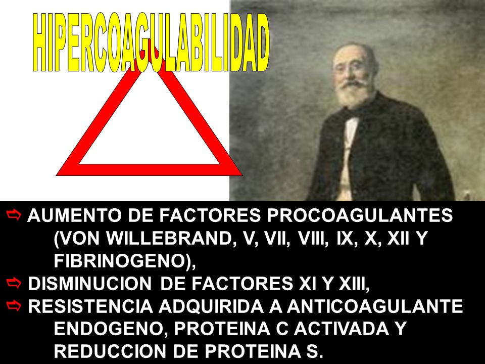 AUMENTO DE FACTORES PROCOAGULANTES (VON WILLEBRAND, V, VII, VIII, IX, X, XII Y FIBRINOGENO), DISMINUCION DE FACTORES XI Y XIII, RESISTENCIA ADQUIRIDA