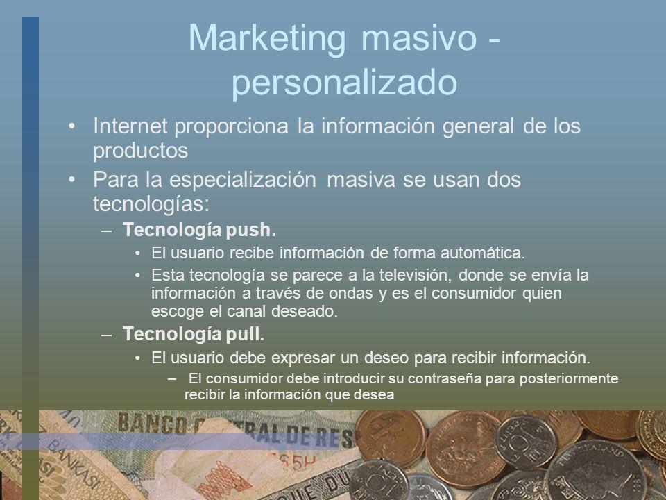 Marketing masivo - personalizado Internet proporciona la información general de los productos Para la especialización masiva se usan dos tecnologías: