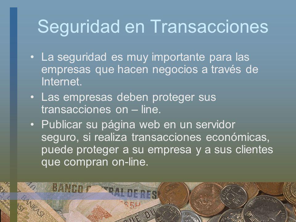 Seguridad en Transacciones La seguridad es muy importante para las empresas que hacen negocios a través de Internet. Las empresas deben proteger sus t