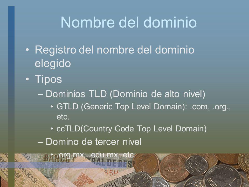 Nombre del dominio Registro del nombre del dominio elegido Tipos –Dominios TLD (Dominio de alto nivel) GTLD (Generic Top Level Domain):.com,.org., etc