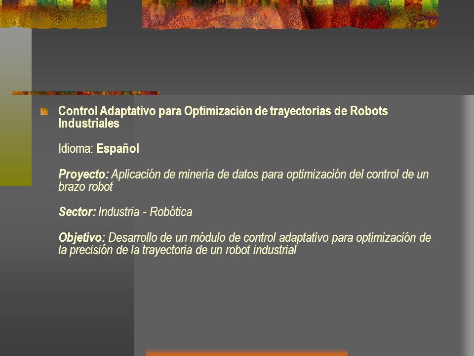 Control Adaptativo para Optimización de trayectorias de Robots Industriales Idioma: Español Proyecto: Aplicación de minería de datos para optimización