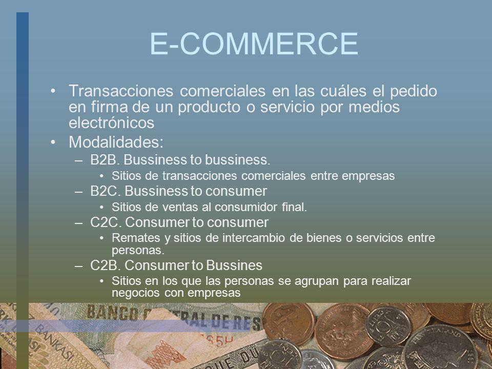 E-COMMERCE Transacciones comerciales en las cuáles el pedido en firma de un producto o servicio por medios electrónicos Modalidades: –B2B. Bussiness t