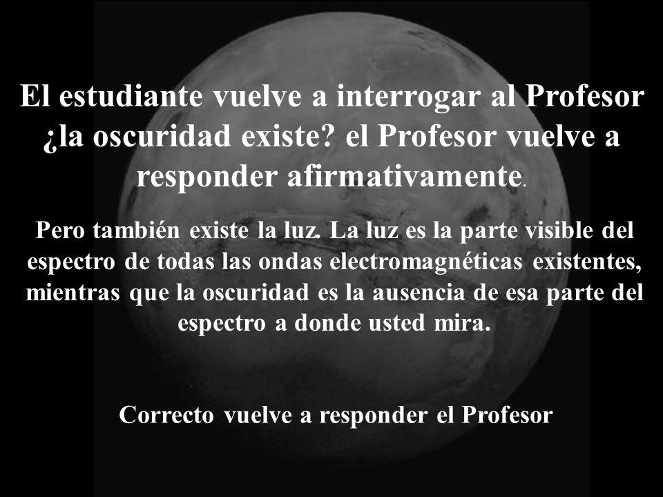 El estudiante vuelve a interrogar al Profesor ¿la oscuridad existe.