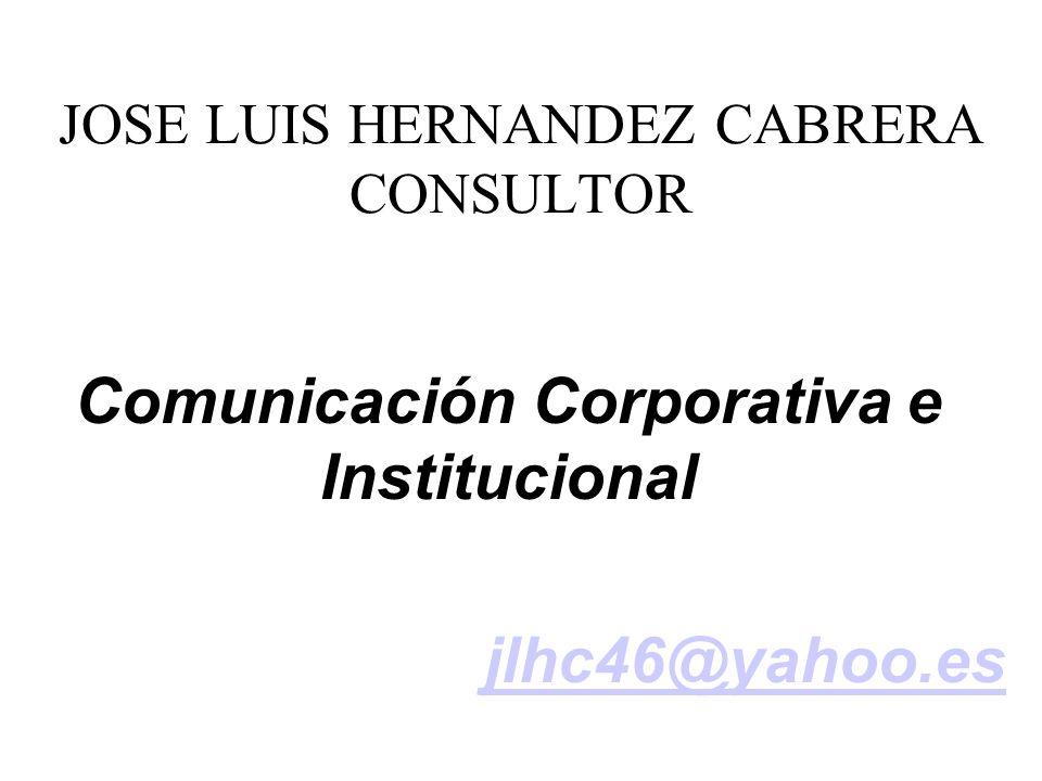 JOSE LUIS HERNANDEZ CABRERA CONSULTOR Comunicación Corporativa e Institucional jlhc46@yahoo.es