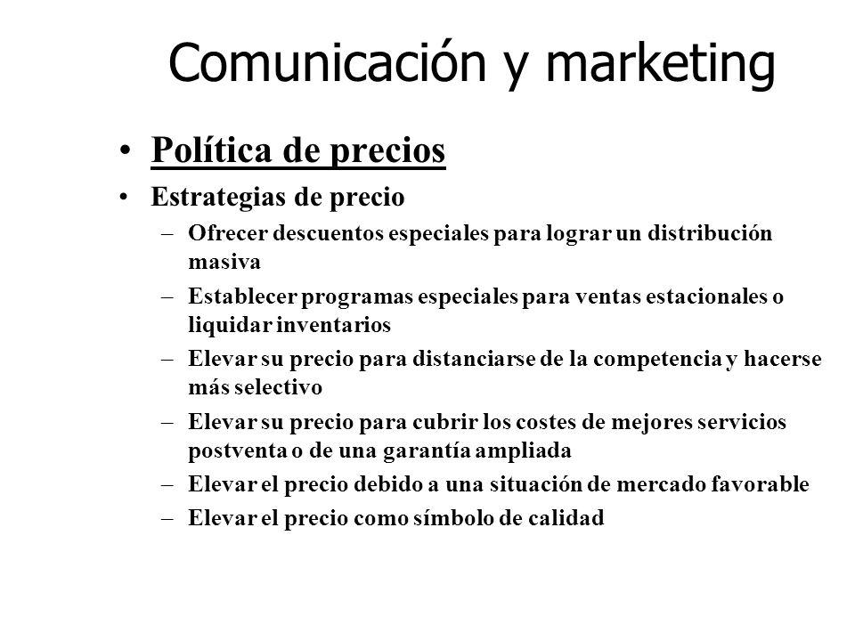 Comunicación y marketing Política de precios Estrategias de precio –Ofrecer descuentos especiales para lograr un distribución masiva –Establecer progr