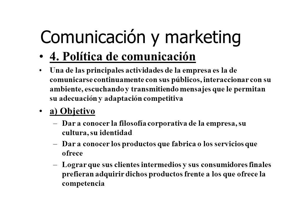 Comunicación y marketing 4. Política de comunicación Una de las principales actividades de la empresa es la de comunicarse continuamente con sus públi