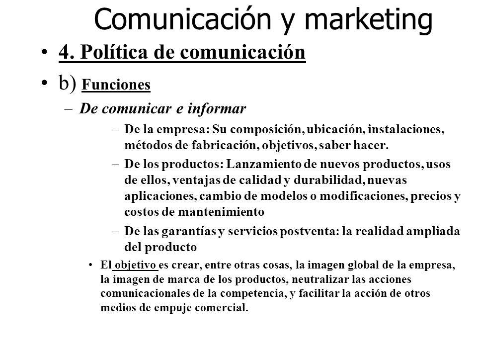 Comunicación y marketing 4. Política de comunicación b) Funciones –De comunicar e informar –De la empresa: Su composición, ubicación, instalaciones, m