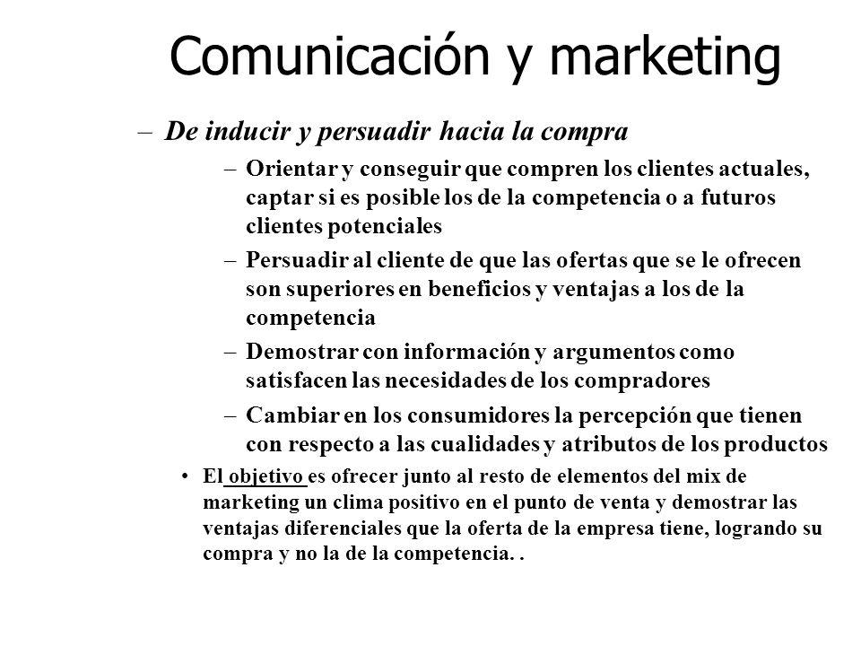 Comunicación y marketing –De inducir y persuadir hacia la compra –Orientar y conseguir que compren los clientes actuales, captar si es posible los de