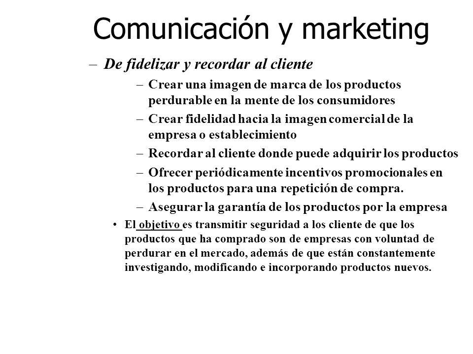 Comunicación y marketing –De fidelizar y recordar al cliente –Crear una imagen de marca de los productos perdurable en la mente de los consumidores –C