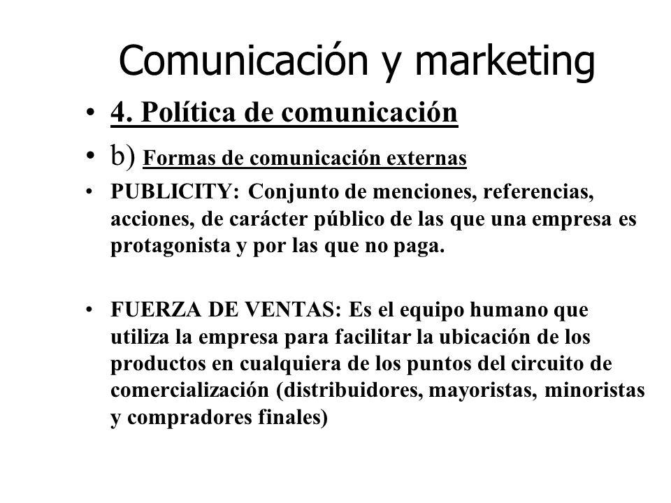 Comunicación y marketing 4. Política de comunicación b) Formas de comunicación externas PUBLICITY: Conjunto de menciones, referencias, acciones, de ca