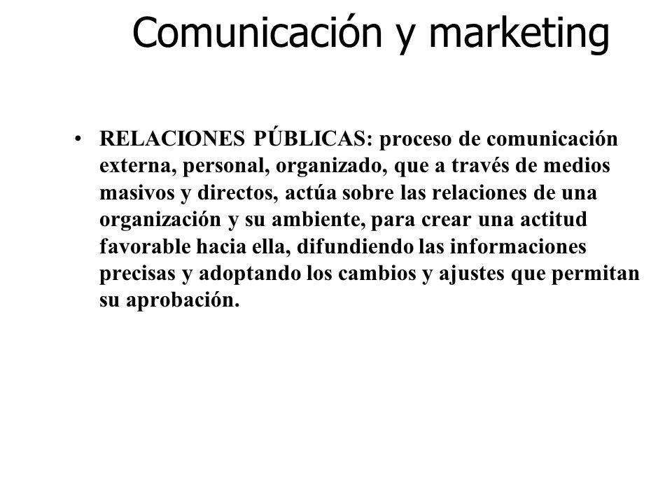 Comunicación y marketing RELACIONES PÚBLICAS: proceso de comunicación externa, personal, organizado, que a través de medios masivos y directos, actúa