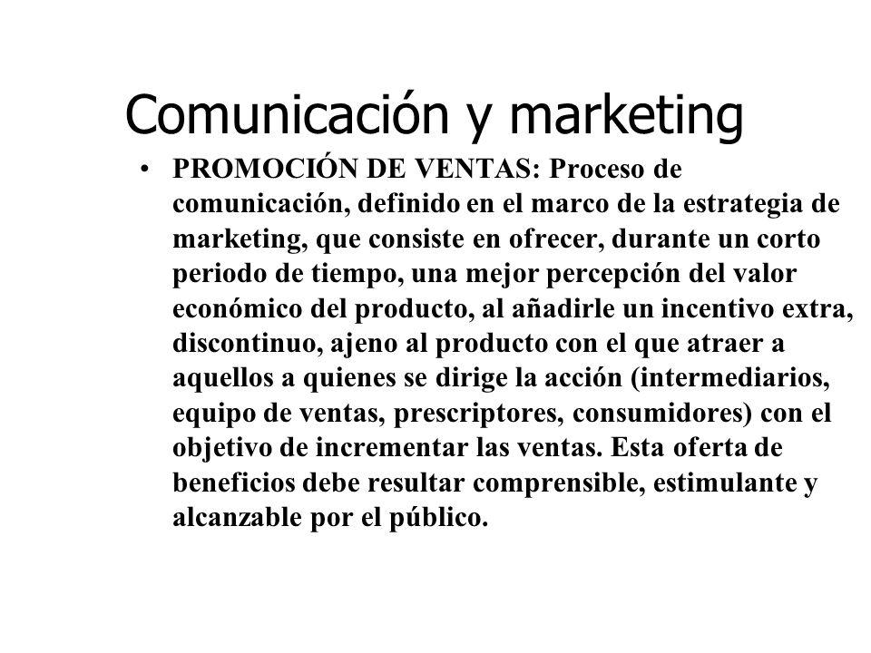 Comunicación y marketing PROMOCIÓN DE VENTAS: Proceso de comunicación, definido en el marco de la estrategia de marketing, que consiste en ofrecer, du