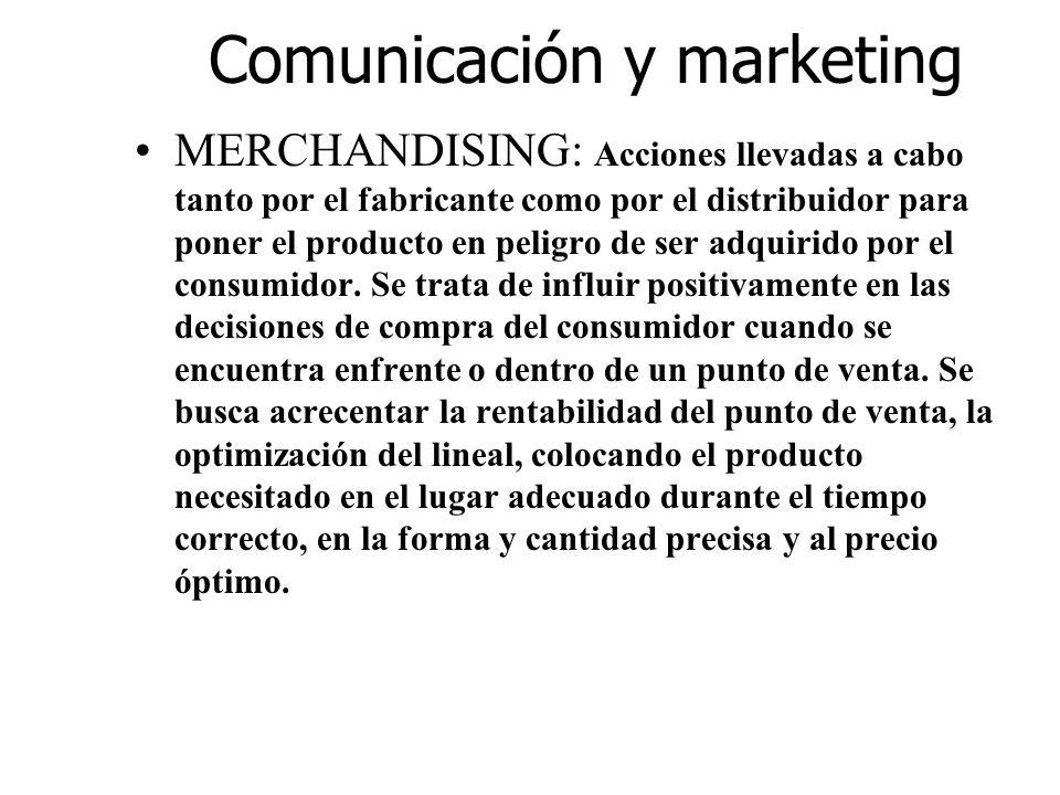 Comunicación y marketing MERCHANDISING: Acciones llevadas a cabo tanto por el fabricante como por el distribuidor para poner el producto en peligro de