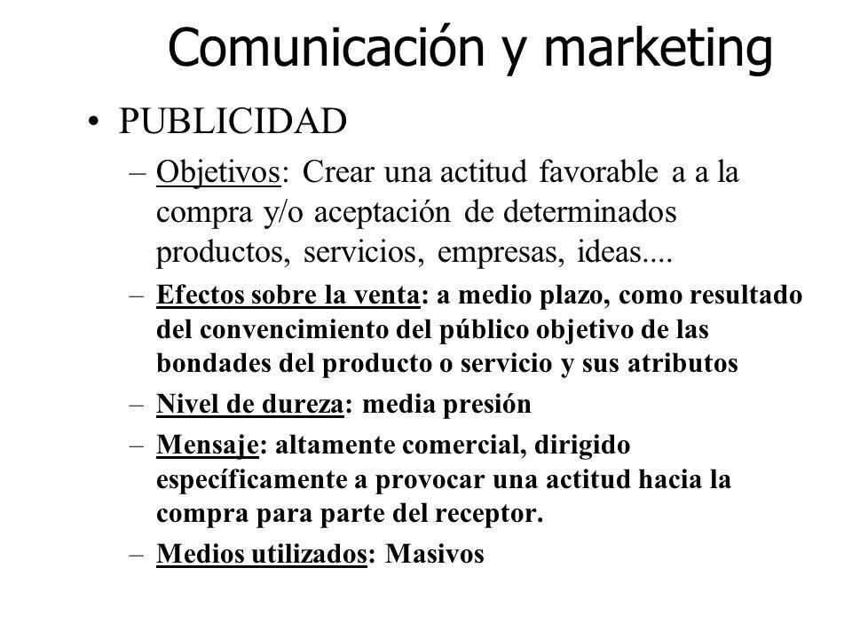 Comunicación y marketing PUBLICIDAD –Objetivos: Crear una actitud favorable a a la compra y/o aceptación de determinados productos, servicios, empresa