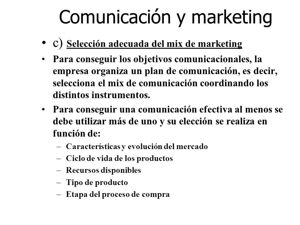 Comunicación y marketing c) Selección adecuada del mix de marketing Para conseguir los objetivos comunicacionales, la empresa organiza un plan de comu