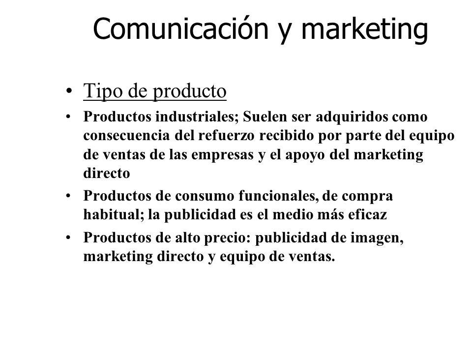 Comunicación y marketing Tipo de producto Productos industriales; Suelen ser adquiridos como consecuencia del refuerzo recibido por parte del equipo d