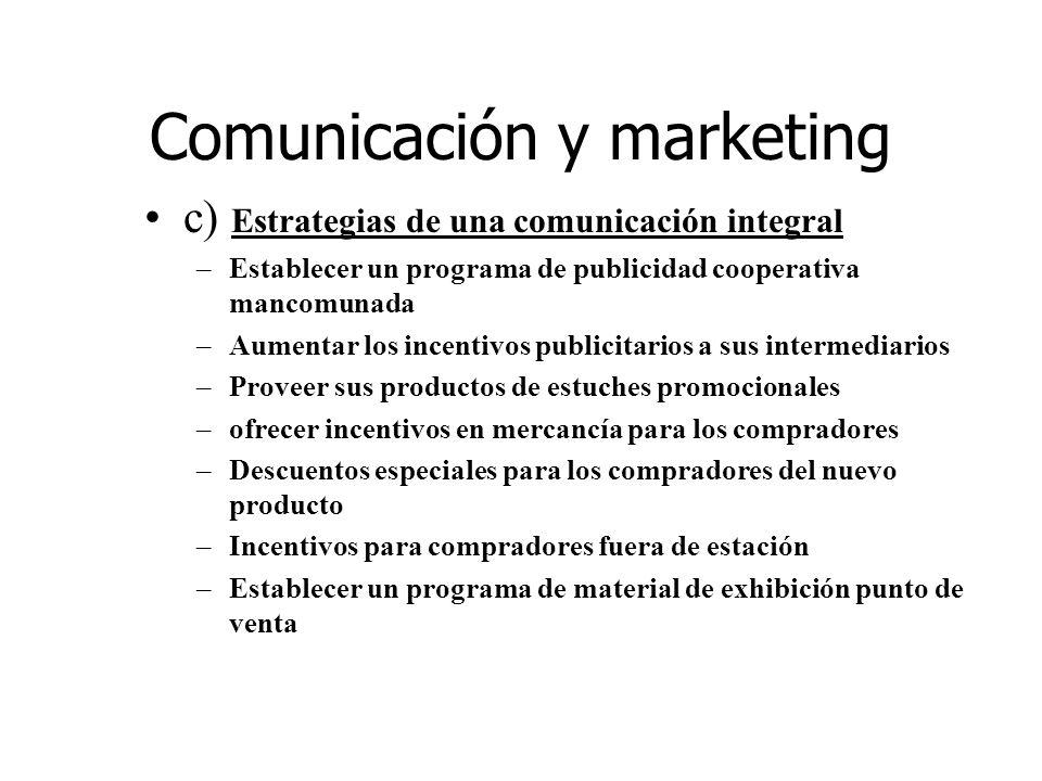 Comunicación y marketing c) Estrategias de una comunicación integral –Establecer un programa de publicidad cooperativa mancomunada –Aumentar los incen