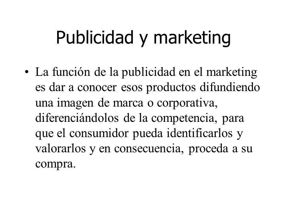 Publicidad y marketing La función de la publicidad en el marketing es dar a conocer esos productos difundiendo una imagen de marca o corporativa, dife