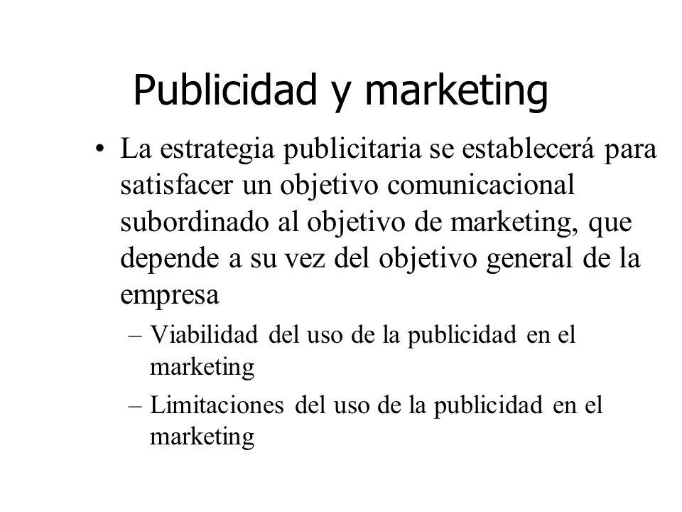 Publicidad y marketing La estrategia publicitaria se establecerá para satisfacer un objetivo comunicacional subordinado al objetivo de marketing, que