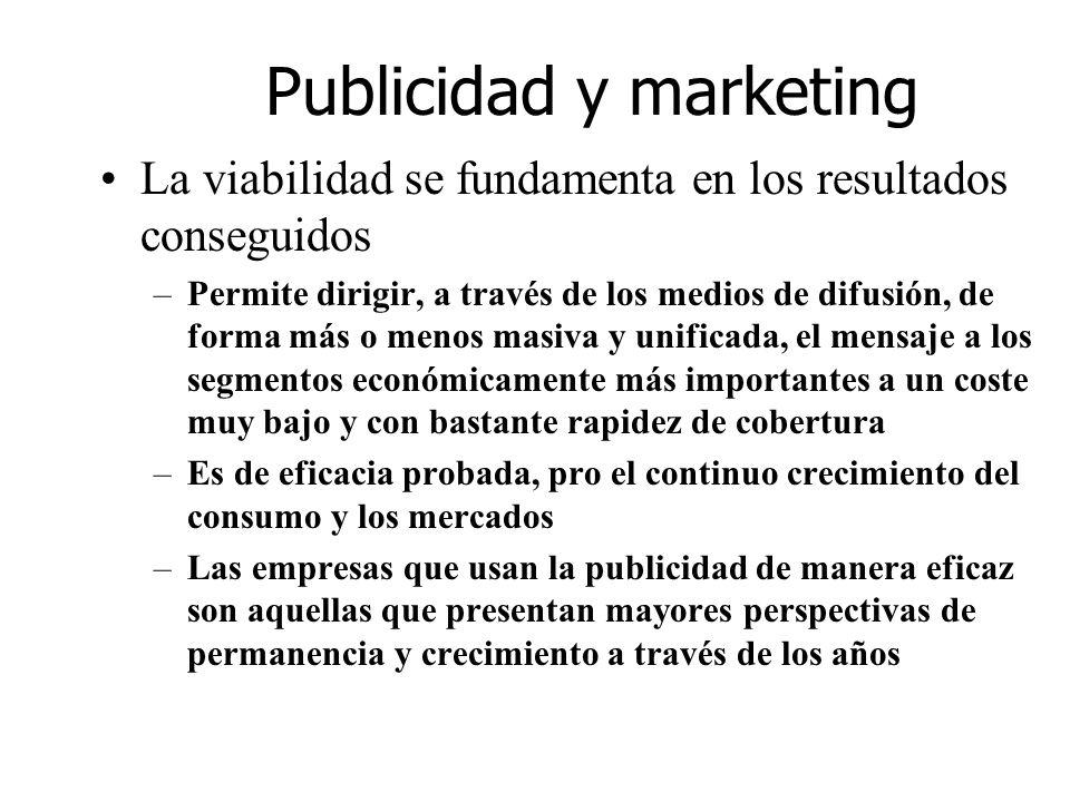 Publicidad y marketing La viabilidad se fundamenta en los resultados conseguidos –Permite dirigir, a través de los medios de difusión, de forma más o