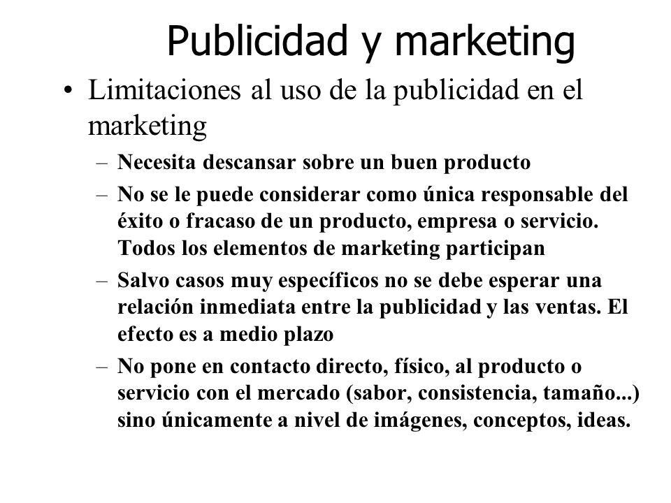 Publicidad y marketing Limitaciones al uso de la publicidad en el marketing –Necesita descansar sobre un buen producto –No se le puede considerar como