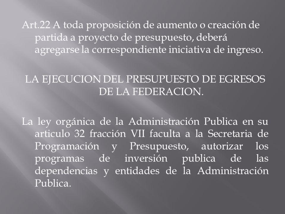 Art.22 A toda proposición de aumento o creación de partida a proyecto de presupuesto, deberá agregarse la correspondiente iniciativa de ingreso.