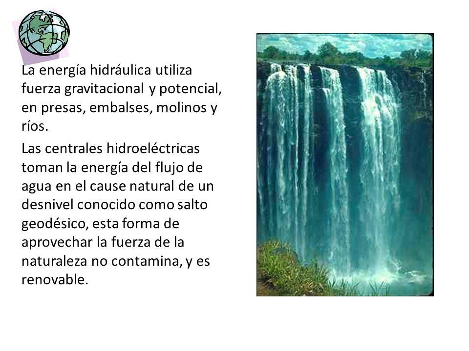 La energía hidráulica utiliza fuerza gravitacional y potencial, en presas, embalses, molinos y ríos. Las centrales hidroeléctricas toman la energía de