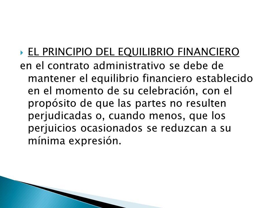 EL PRINCIPIO DEL EQUILIBRIO FINANCIERO en el contrato administrativo se debe de mantener el equilibrio financiero establecido en el momento de su cele