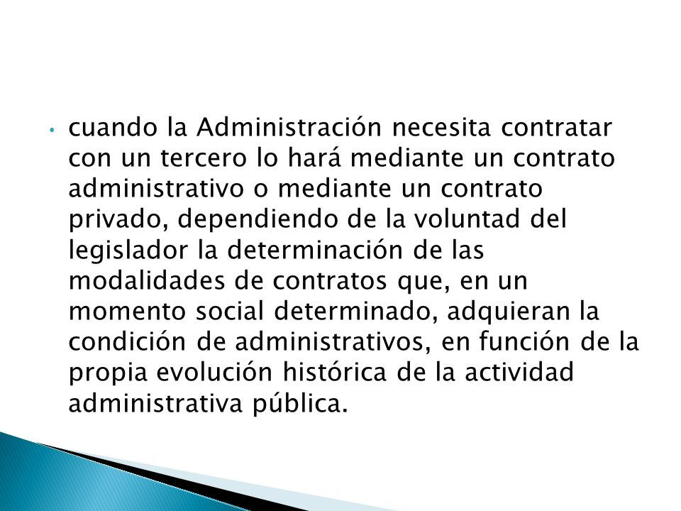 cuando la Administración necesita contratar con un tercero lo hará mediante un contrato administrativo o mediante un contrato privado, dependiendo de