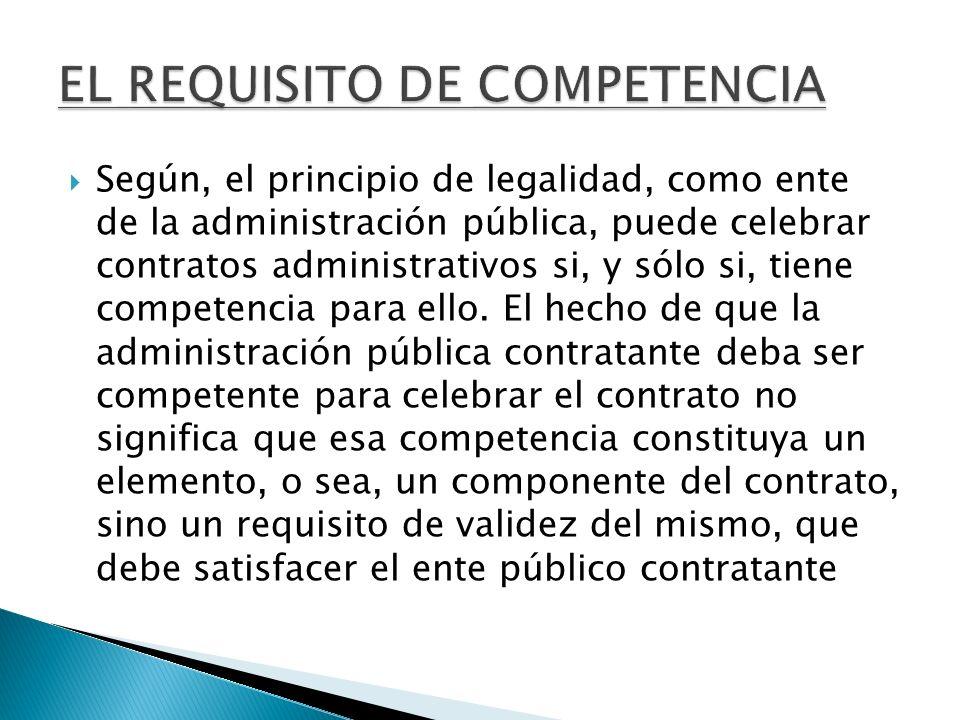 Según, el principio de legalidad, como ente de la administración pública, puede celebrar contratos administrativos si, y sólo si, tiene competencia pa