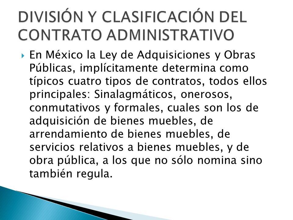 En México la Ley de Adquisiciones y Obras Públicas, implícitamente determina como típicos cuatro tipos de contratos, todos ellos principales: Sinalagm