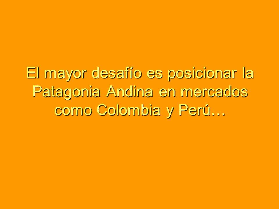 El mayor desafío es posicionar la Patagonia Andina en mercados como Colombia y Perú…