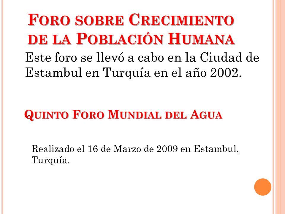 F ORO SOBRE C RECIMIENTO DE LA P OBLACIÓN H UMANA Este foro se llevó a cabo en la Ciudad de Estambul en Turquía en el año 2002. Q UINTO F ORO M UNDIAL
